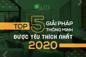 Top 5 giải pháp Nhà thông minh được yêu thích nhất 2020